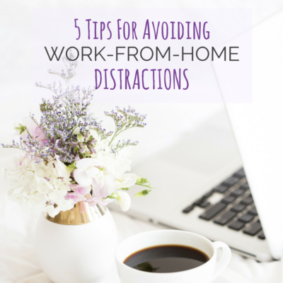 5 Tips For Avoiding Work-From-Home Distractions