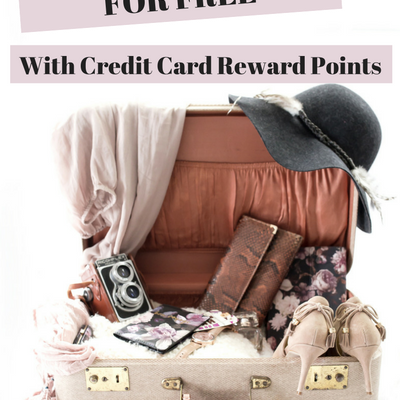 How To Travel For Free With Credit Card Reward Points