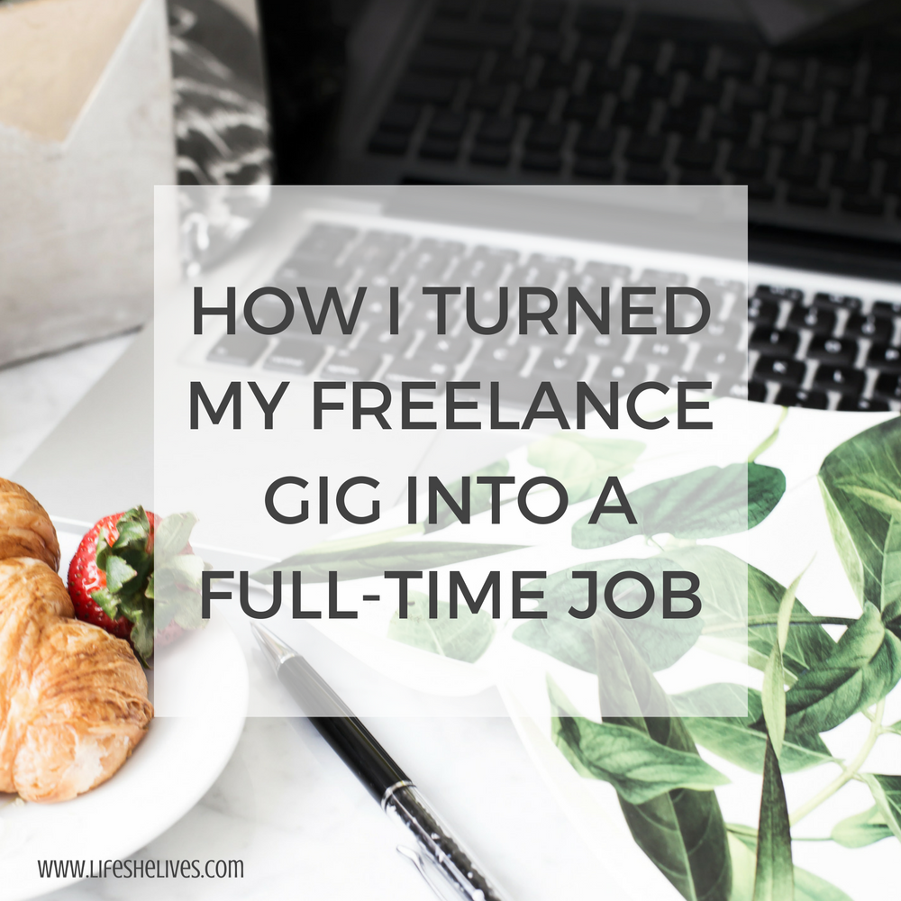 www.lifeshelives.com - How I Turned My Freelance Gig Into A Full-Time Job