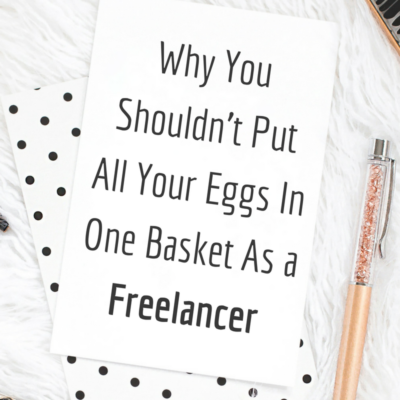 Why You Shouldn't Put All Your Eggs In One Basket As a Freelancer