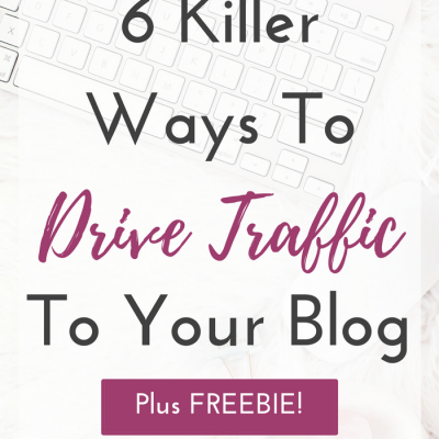 6 Killer Ways To Drive Traffic To Your Blog
