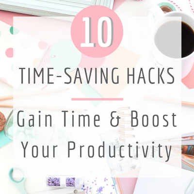10 Time-Saving Hacks To Boost Your Productivity