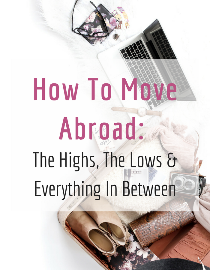 How To Move Abroad1 - How To Move Abroad: The Highs, The Lows & Everything In Between